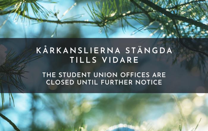 Kårkanslierna stängda tills vidare. The Student Union offices are closed until further notice.